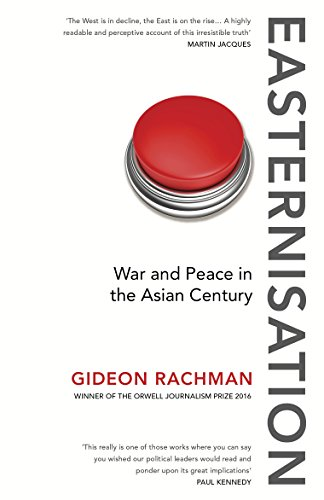 Easternisation: War and Peace in the Asian Century By Gideon Rachman