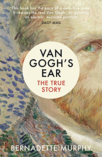 Van Gogh's Ear: The True Story By Bernadette Murphy