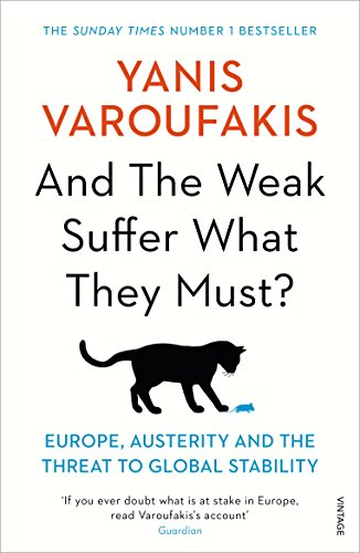 And the Weak Suffer What They Must?: Europe, Austerity and the Threat to Global Stability By Yanis Varoufakis