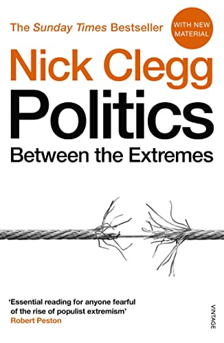 Politics: Between the Extremes By Nick Clegg