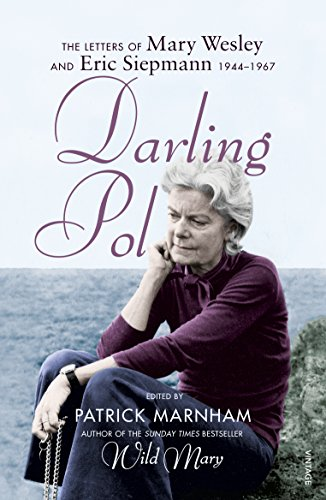 Darling Pol: Letters of Mary Wesley and Eric Siepmann 1944-1967 By Patrick Marnham