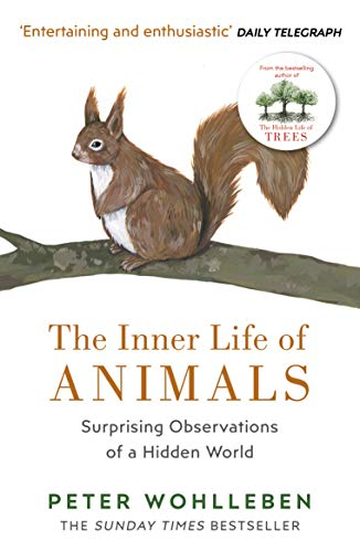 The Inner Life of Animals: Surprising Observations of a Hidden World By Peter Wohlleben