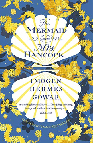 The Mermaid and Mrs Hancock: the absolutely spellbinding Sunday Times top ten bestselling historical fiction phenomenon By Imogen Hermes Gowar