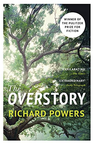 The Overstory: Winner of the 2019 Pulitzer Prize for Fiction: Shortlisted for the Man Booker Prize 2018 By Richard Powers