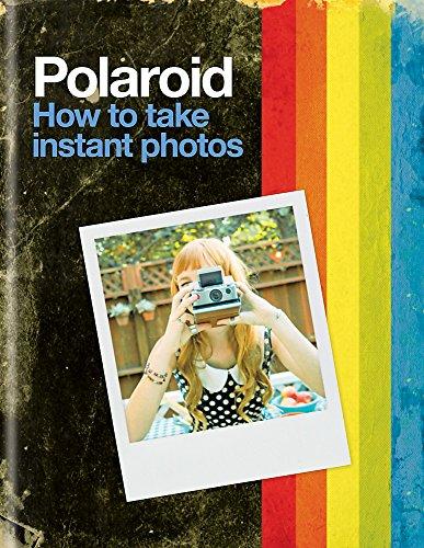 Polaroid: How to Take Instant Photos By Polaroid