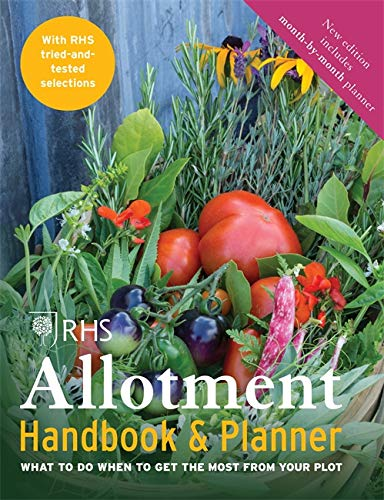 RHS Allotment Handbook & Planner: What to do when to get the most from your plot by The Royal Horticultural Society