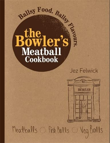 The Bowler's Meatball Cookbook By Jez Felwick