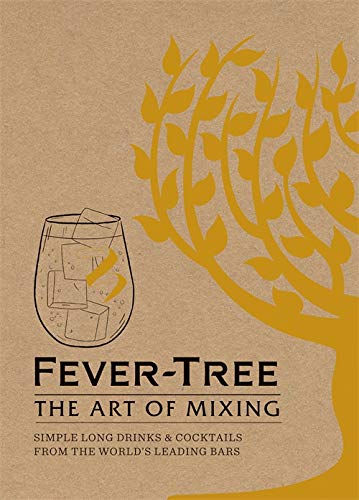 Fever Tree - The Art of Mixing: Simple long drinks & cocktails from the world's leading bars By Fever-Tree Limited