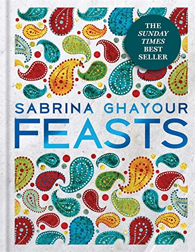 Feasts Feasts: From the Sunday Times no.1 bestselling author of Persiana & Sirocco By Sabrina Ghayour