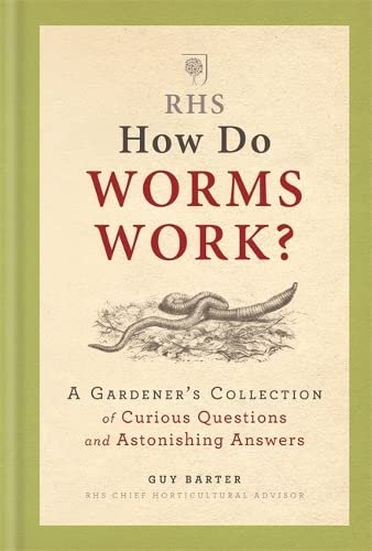 RHS How Do Worms Work?: A Gardener's Collection of Curious Questions and Astonishing Answers By Guy Barter