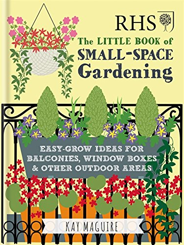 RHS Little Book of Small-Space Gardening: Easy-grow Ideas for Balconies, Window Boxes & Other Outdoor Areas (Rhs Little Books) By Kay Maguire