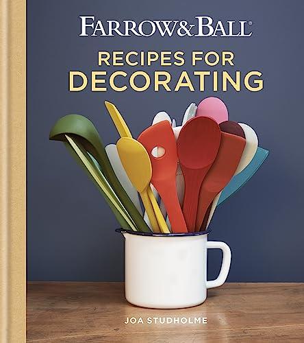 Farrow & Ball Recipes for Decorating By Joa Studholme