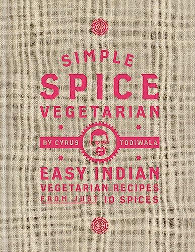 Simple Spice Vegetarian By Cyrus Todiwala