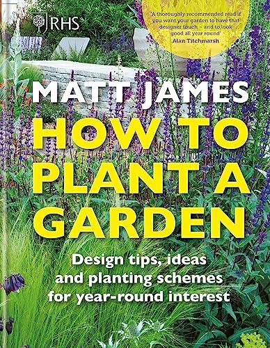 RHS How to Plant a Garden By Matt James