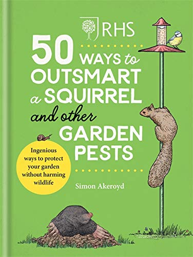 RHS 50 Ways to Outsmart a Squirrel & Other Garden Pests By Simon Akeroyd