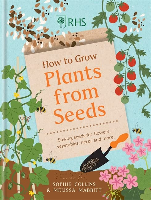 RHS How to Grow Plants from Seeds By Sophie Collins