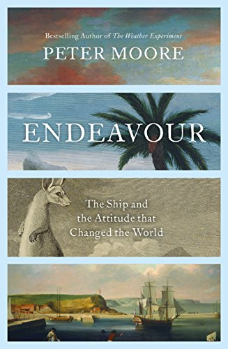 Endeavour: The Ship and the Attitude that Changed the World By Peter Moore