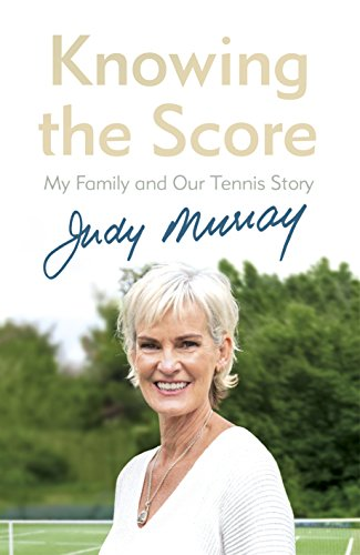 Knowing the Score: My Family and Our Tennis Story by Judy Murray
