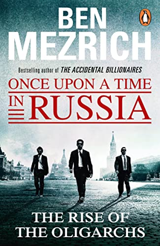 Once Upon a Time in Russia: The Rise of the Oligarchs and the Greatest Wealth in History By Ben Mezrich