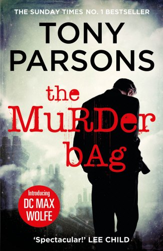 The Murder Bag: (DC Max Wolfe) By Tony Parsons