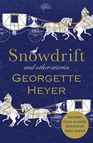 Snowdrift and Other Stories (includes three new recently discovered short stories) By Georgette Heyer
