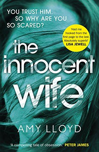 The Innocent Wife: A 2018 Richard and Judy Book Club pick: 'This book had me hooked' – LISA JEWELL By Amy Lloyd