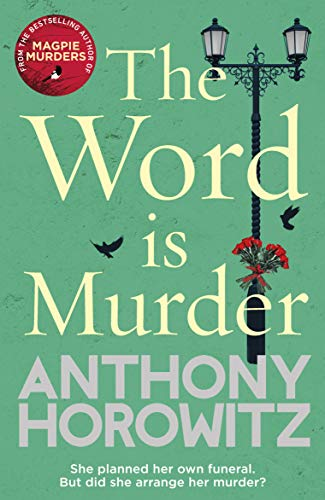 The Word Is Murder: The bestselling mystery from the author of Magpie Murders – you've never read a crime novel quite like this By Anthony Horowitz