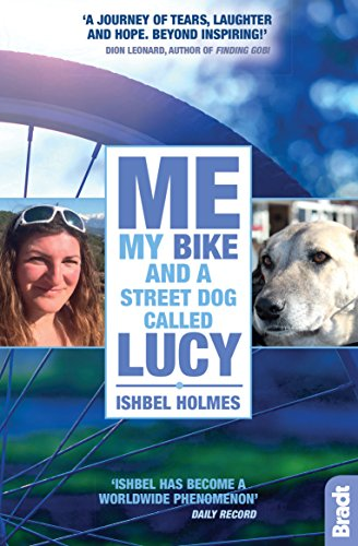 Me, My Bike and a Street Dog Called Lucy (Bradt Travel Guides (Travel Literature)) By Ishbel Holmes (Ishbel  Taromsari)