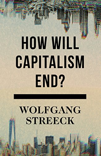 How Will Capitalism End?: Essays on a Failing System by Wolfgang Streeck