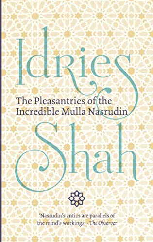 The Pleasantries of the Incredible Mulla Nasrudin By Idries Shah