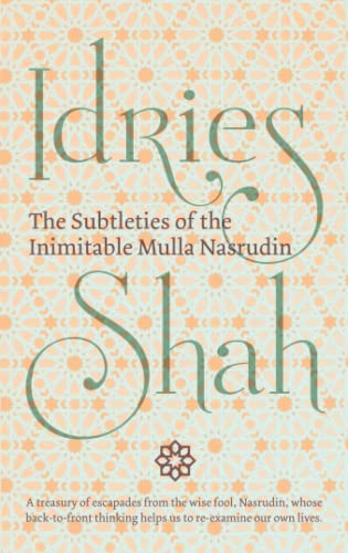 The Subtleties of the Inimitable Mulla Nasrudin By Idries Shah