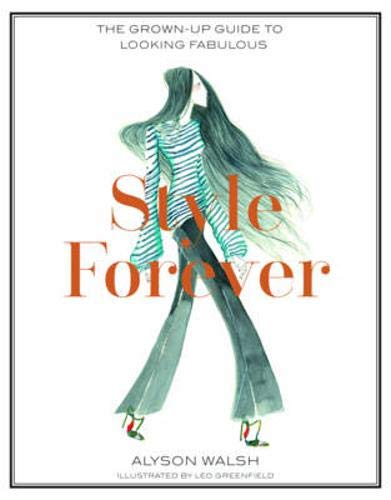 Style Forever: How to Look Fabulous Every Age by Alyson Walsh