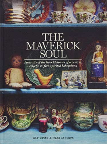 The Maverick Soul:  Inside the Lives & Homes of Eccentric, Eclectic & Free-spirited Bohemians By Miv Watts