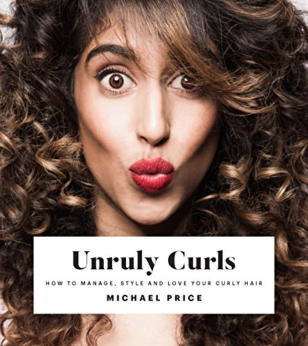 Unruly Curls: How to Manage, Style and Love Your Curly Hair By Michael Price
