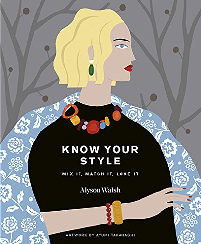 Know Your Style: Mix it, match it, love it by Alyson Walsh