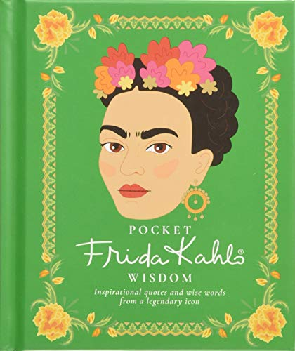 Pocket Frida Kahlo Wisdom: Inspirational quotes and wise words from a legendary icon (Pocket Wisdom) By Hardie Grant