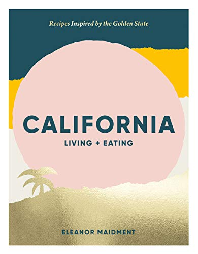 California: Living + Eating By Eleanor Maidment