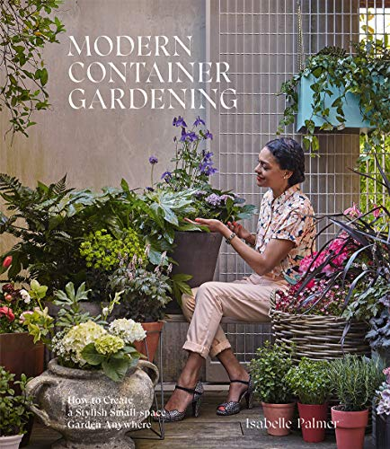 Modern Container Gardening By Isabelle Palmer