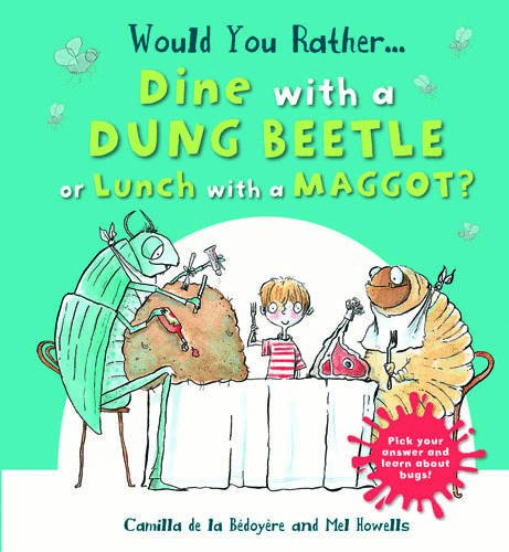 Would You Rather: Dine with a Dung Beetle or Lunch with a Maggot? By Camilla de le Bedoyere