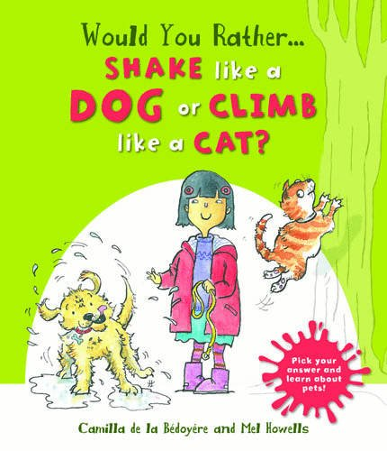 Would You Rather: Shake Like a Dog or Climb Like a Cat? By Camilla de la Bedoyere
