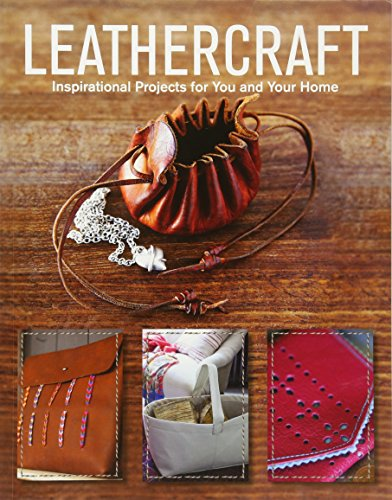 Leathercraft: Inspirational Projects for You and Your Home By GMC Editors