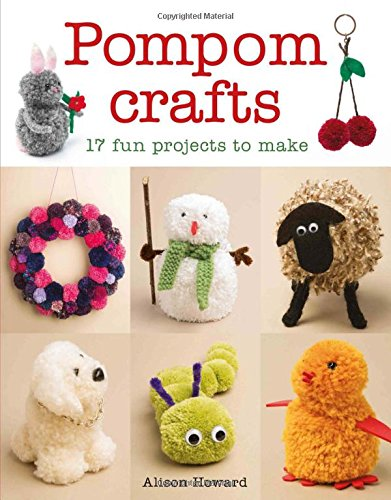 Pompom Crafts: 17 Fun Projects to Make By Alison Howard