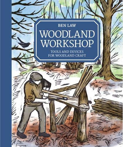 Woodland Workshop: Tools and Devices for Woodland Craft By Ben Law