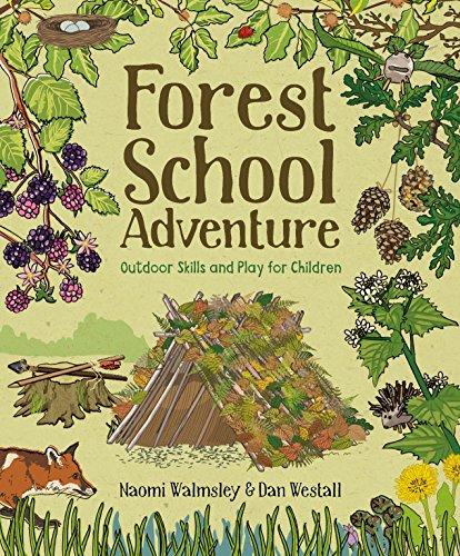 Forest School Adventure: Outdoor Skills and Play for Children By Naomi Walmsley