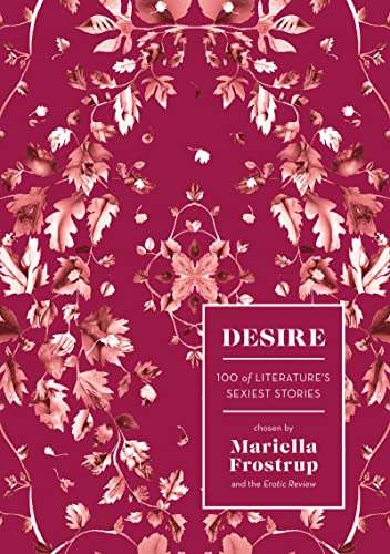Desire: 100 of Literature's Sexiest Stories by Mariella Frostrup