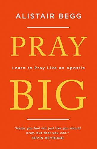 Pray Big By Alistair Begg