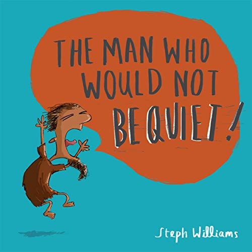The Man Who Would Not Be Quiet By Steph Williams