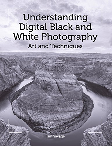 Understanding Digital Black and White Photography By Tim Savage