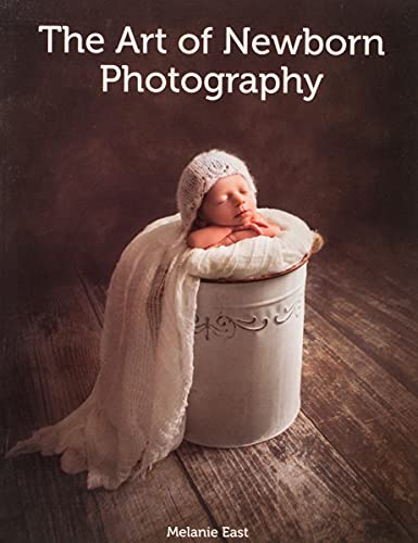 The Art of Newborn Photography By Melanie East