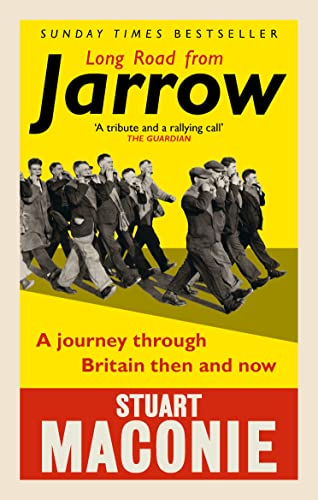 Long Road from Jarrow: A journey through Britain then and now By Stuart Maconie